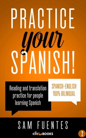 Practice Your Spanish! Reading and translation practice for people learning Spanish; Bilingual version,  Spanish-English,  #2