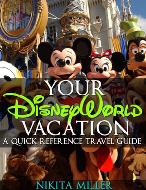 Your Disney World Vacation A Quick Reference Guide Travel & Vacation Guide,  #1
