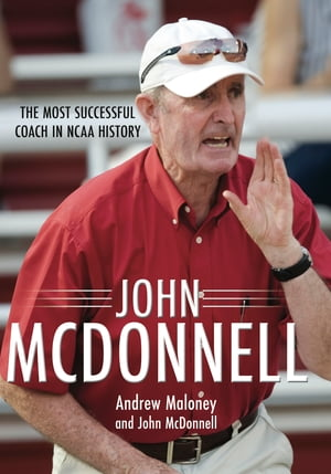 John McDonnell The Most Successful Coach in NCAA History