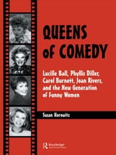 Horowitz, Susan - Queens of Comedy: Lucille Ball, Phyllis Diller, Carol Burnett, Joan Rivers, and the New Generation of Funny Women