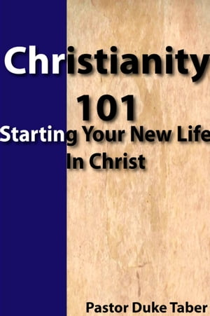 Christianity 101: Starting Your Christian Life