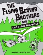The Flying Beaver Brothers and the Fishy Business Cover Image