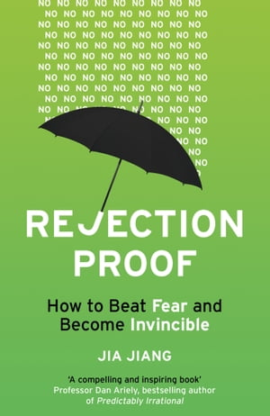 Rejection Proof How I Beat Fear and Became Invincible
