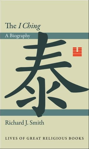 "The ""I Ching"" A Biography"