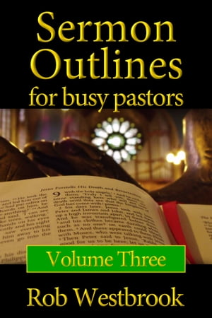 Sermon Outlines for Busy Pastors: Volume 3 52 Complete Sermon Outlines for Today's Busy Pastor