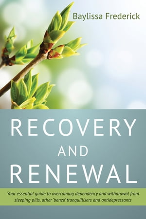 Recovery and Renewal Your essential guide to overcoming dependency and withdrawal from sleeping pills,  other 'benzo' tranquillisers and antidepressant