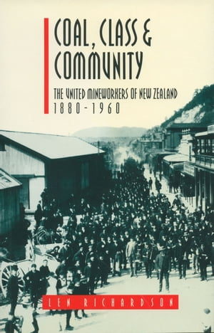 Coal,  Class & Community The United Mineworkers of New Zealand,  1880 1960