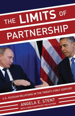 The Limits of Partnership U.S.-Russian Relations in the Twenty-First Century