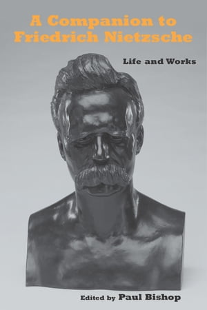 Companion to Friedrich Nietzsche Life and Works
