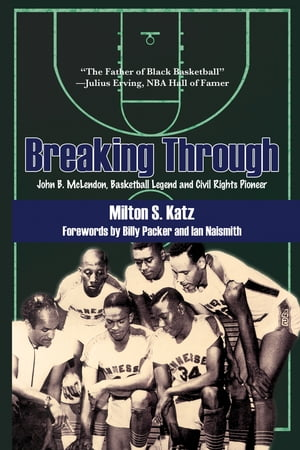 Breaking Through John B. McLendon,  Basketball Legend and Civil Rights Pioneer