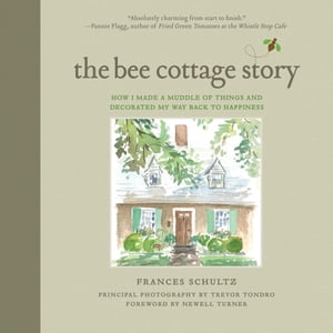 The Bee Cottage Story How I Made a Muddle of Things and Decorated My Way Back to Happiness