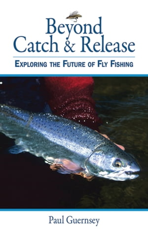 Beyond Catch & Release Exploring the Future of Fly Fishing