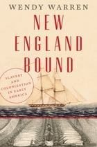 New England Bound: Slavery and Colonization in Early America Cover Image