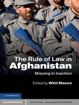 The Rule of Law in Afghanistan Missing in Inaction