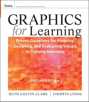 Graphics for Learning Proven Guidelines for Planning,  Designing,  and Evaluating Visuals in Training Materials