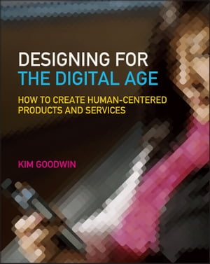 Designing for the Digital Age How to Create Human-Centered Products and Services