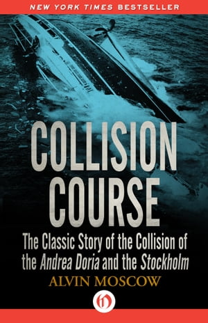 Collision Course The Classic Story of the Collision of the Andrea Doria and the Stockholm