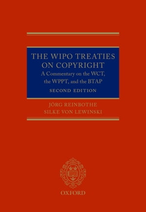 The WIPO Treaties on Copyright A Commentary on the WCT,  the WPPT,  and the BTAP