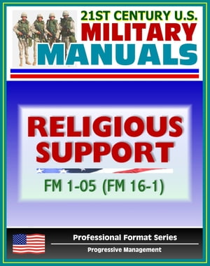 21st Century U.S. Military Manuals: Religious Support Field Manual FM 1-05 / 16-1 - Chaplain Authority,  Unit Ministry Team (Professional Format Series