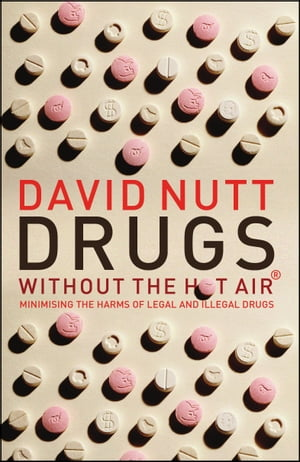 Drugs - without the hot air Minimising the harms of legal and illegal drugs
