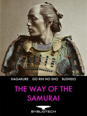 The Way of the Samurai The Book of Five Rings,  The Hagakure,  Bushido: The Soul of Japan
