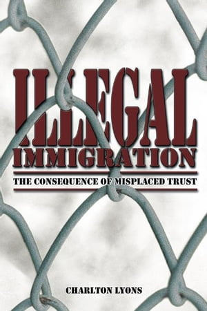 ILLEGAL IMMIGRATION THE CONSEQUENCE OF MISPLACED TRUST