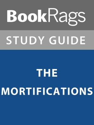 Summary & Study Guide: The Mortifications