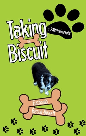 Taking the Biscuit A Pawtobiography