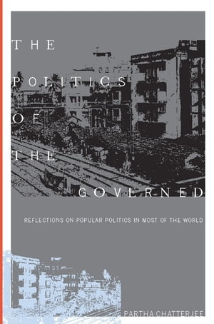 The Politics of the Governed Reflections on Popular Politics in Most of the World
