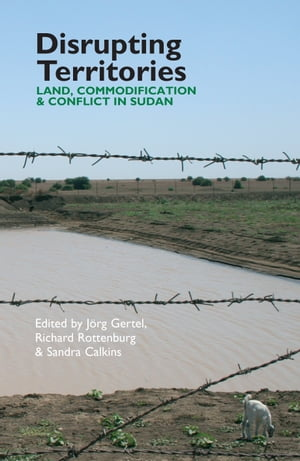 Disrupting Territories Land,  Commodification & Conflict in Sudan