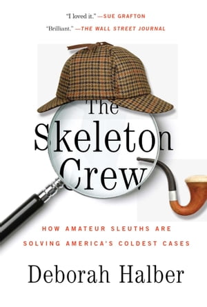 The Skeleton Crew How Amateur Sleuths Are Solving America?s Coldest Cases