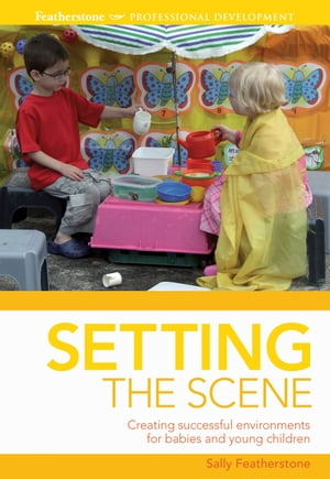 Setting the scene Creating Successful Environments for Babies and Young Children