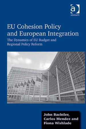EU Cohesion Policy and European Integration The Dynamics of EU Budget and Regional Policy Reform