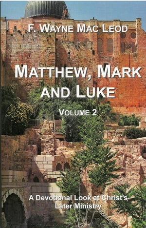 Matthew,  Mark and Luke (Volume 2) A Devotional Look at the Later Ministry of the Lord Jesus