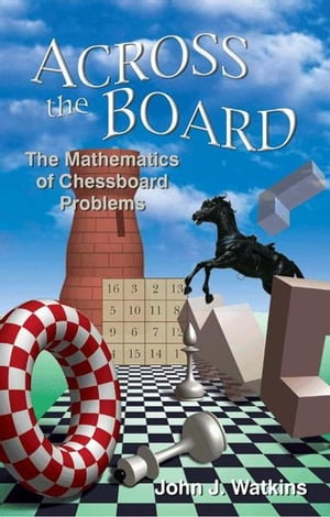 Across the Board The Mathematics of Chessboard Problems