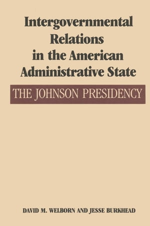 Intergovernmental Relations in the American Administrative State The Johnson Presidency
