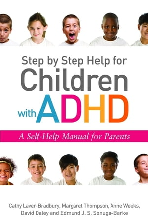 Step by Step Help for Children with ADHD A Self-Help Manual for Parents