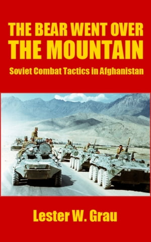 The Bear Went Over the Mountain Soviet Combat Tactics in Afghanistan