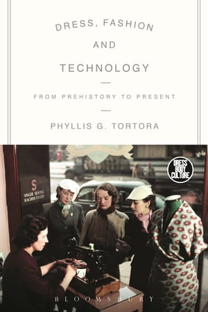Dress,  Fashion and Technology From Prehistory to the Present