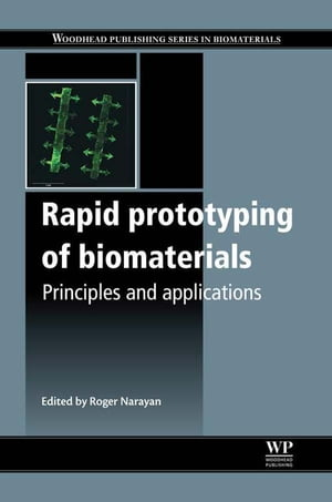 Rapid Prototyping of Biomaterials Principles and Applications