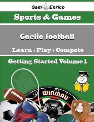 A Beginners Guide to Gaelic football (Volume 1)