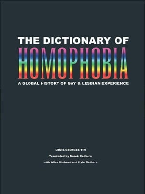 The Dictionary of Homophobia A Global History of Gay & Lesbian Experience