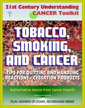 21st Century Understanding Cancer Toolkit: Tobacco,  Smoking,  and Cancer - Tips for Quitting,  Handling Reactions,  Cessation Products,  Secondhand Smoke,