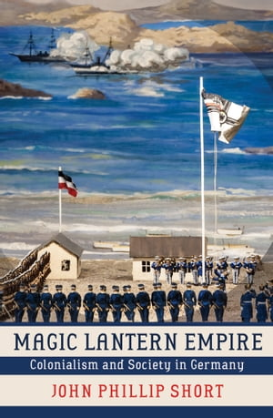 Magic Lantern Empire Colonialism and Society in Germany