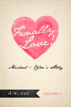 Finally, Love!: Michael & Chloe's Story Vol. 1