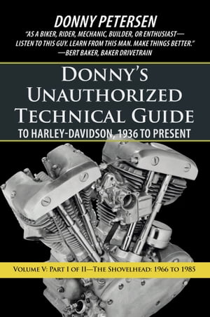 Donnys Unauthorized Technical Guide to Harley-Davidson,  1936 to Present Volume V: Part I of II?The Shovelhead: 1966 to 1985