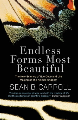 Endless Forms Most Beautiful The New Science of Evo Devo and the Making of the Animal Kingdom