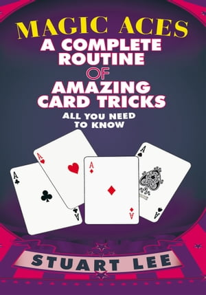 MAGIC ACES A COMPLETE ROUTINE OF AMAZING CARD TRICKS