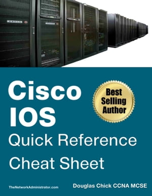 CISCO IOS QUICK REFERENCE | CHEAT SHEET Douglas Chick CCNA MCSE | TheNetworkAdministrator.com