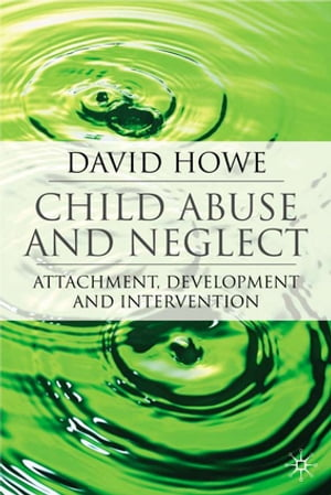Child Abuse and Neglect Attachment,  Development and Intervention